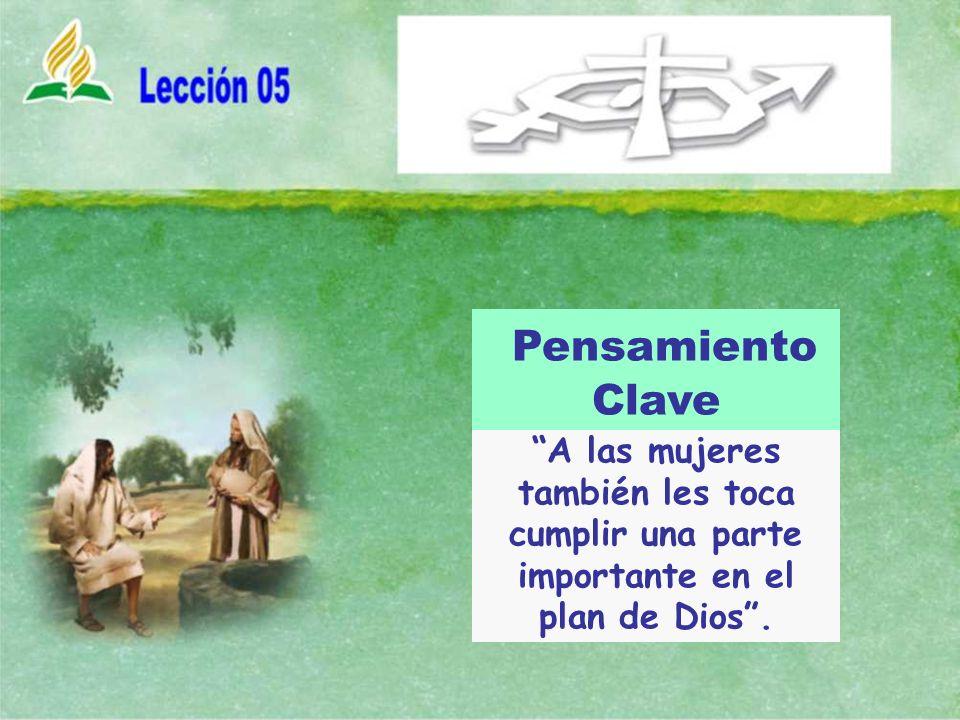 Pensamiento Clave A las mujeres también les toca cumplir una parte importante en el plan de Dios .