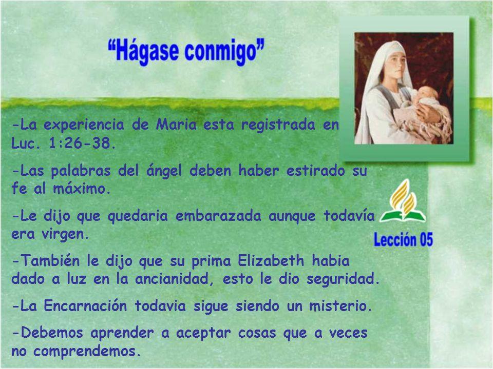 -La experiencia de Maria esta registrada en Luc. 1:26-38.