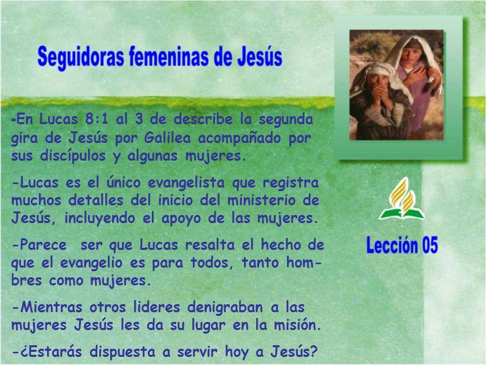 -En Lucas 8:1 al 3 de describe la segunda gira de Jesús por Galilea acompañado por sus discípulos y algunas mujeres.