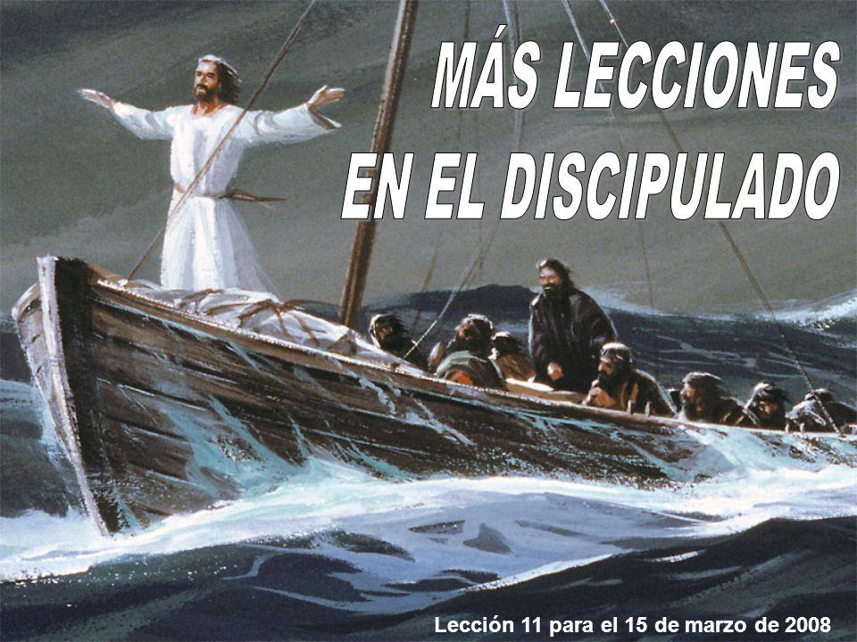 MÁS LECCIONES EN EL DISCIPULADO Lección 11 para el 15 de marzo de 2008