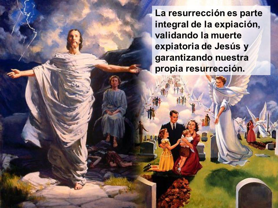La resurrección es parte integral de la expiación, validando la muerte expiatoria de Jesús y garantizando nuestra propia resurrección.