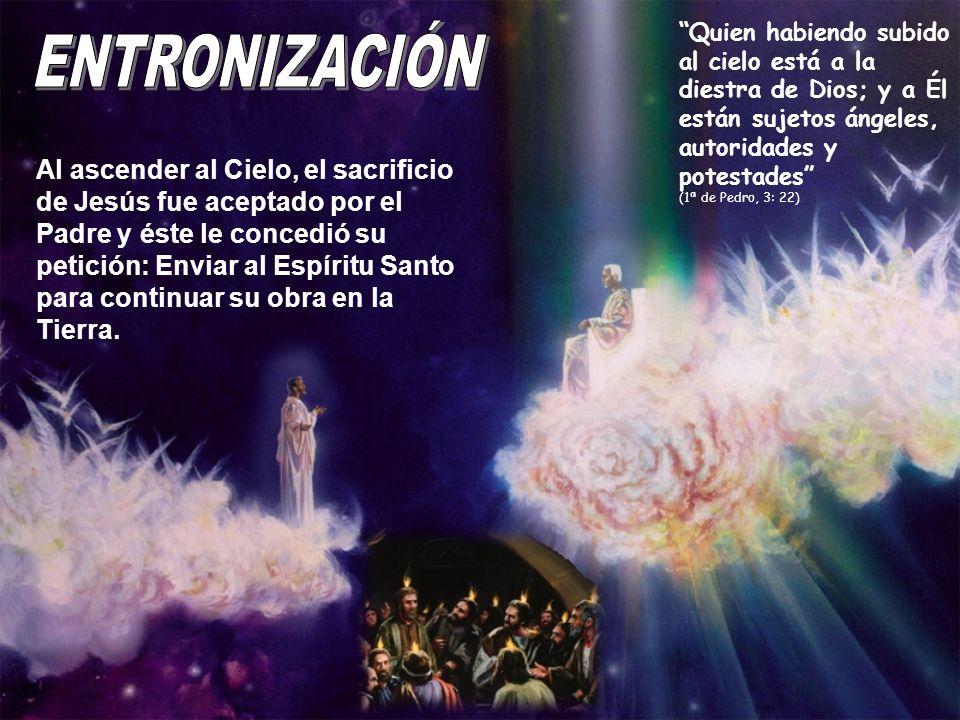 Quien habiendo subido al cielo está a la diestra de Dios; y a Él están sujetos ángeles, autoridades y potestades (1ª de Pedro, 3: 22)