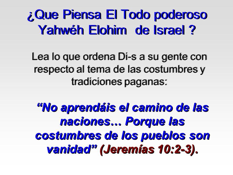 ¿Que Piensa El Todo poderoso Yahwéh Elohim de Israel