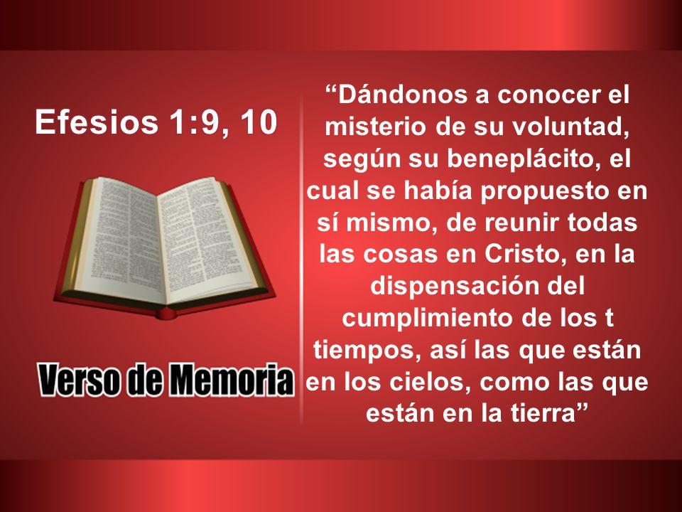 Dándonos a conocer el misterio de su voluntad, según su beneplácito, el cual se había propuesto en sí mismo, de reunir todas las cosas en Cristo, en la dispensación del cumplimiento de los t