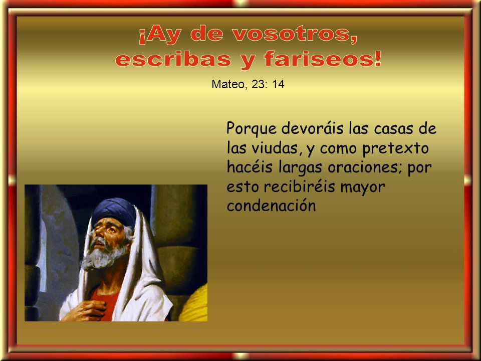 ¡Ay de vosotros, escribas y fariseos!