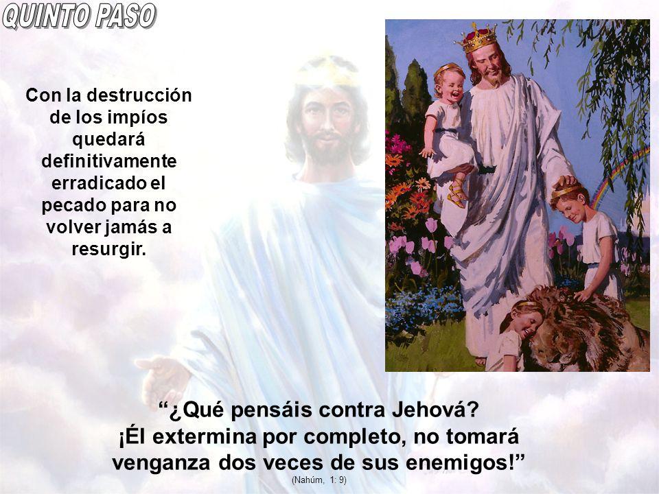 QUINTO PASO Con la destrucción de los impíos quedará definitivamente erradicado el pecado para no volver jamás a resurgir.