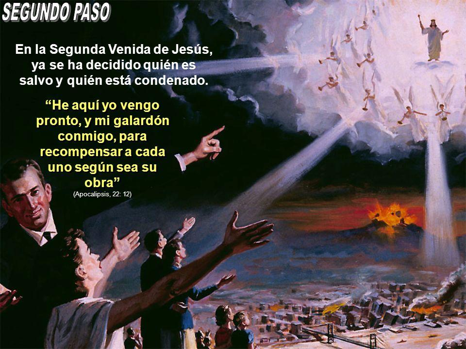 SEGUNDO PASOEn la Segunda Venida de Jesús, ya se ha decidido quién es salvo y quién está condenado.