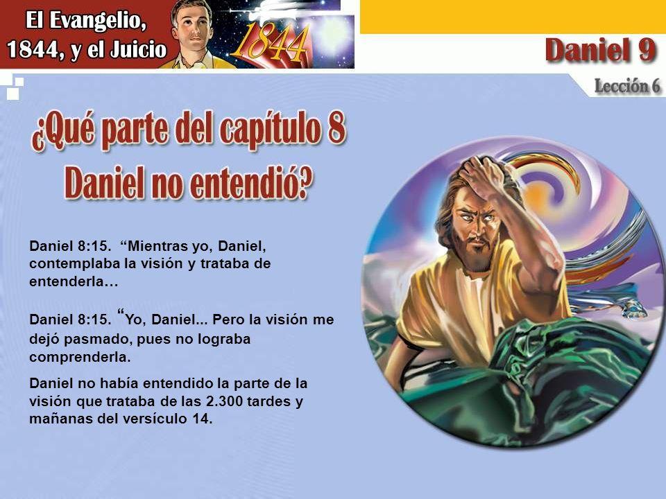 Daniel 8:15. Mientras yo, Daniel, contemplaba la visión y trataba de entenderla…
