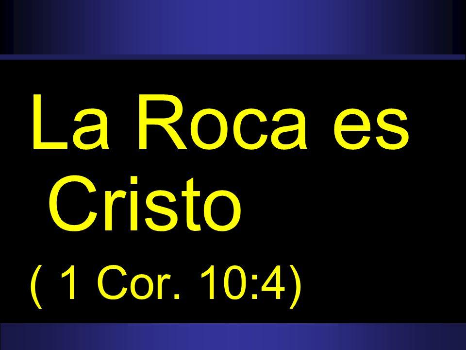 La Roca es Cristo ( 1 Cor. 10:4)