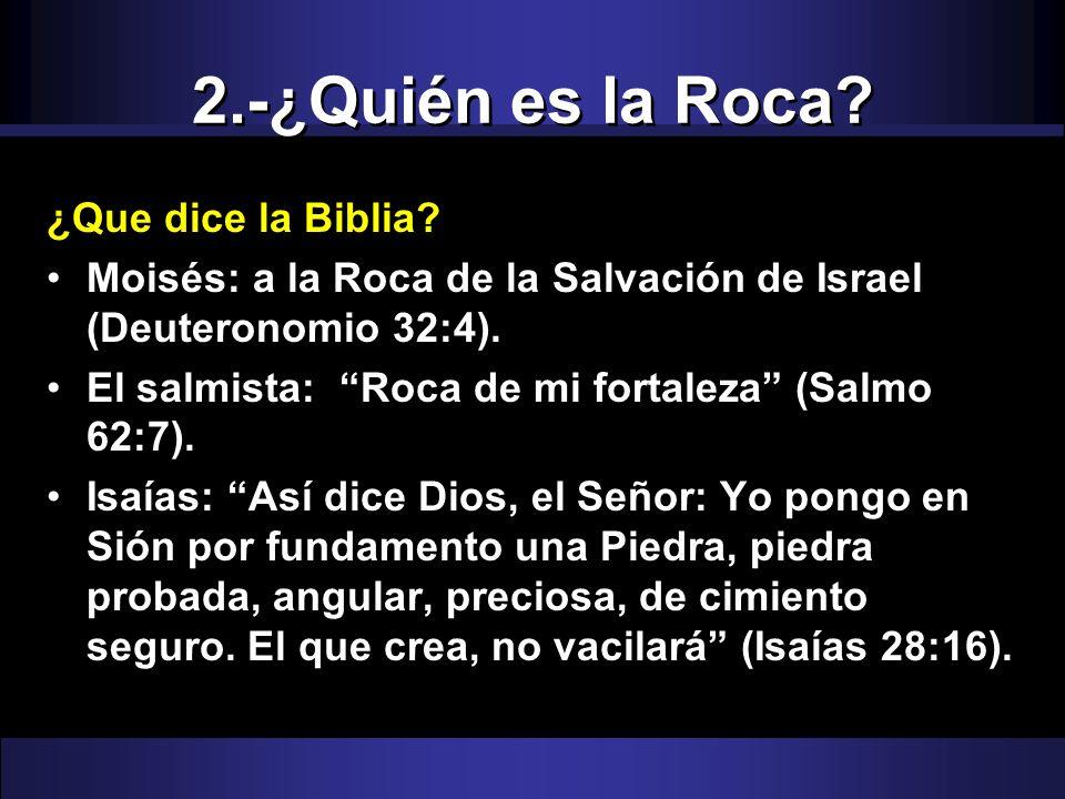 2.-¿Quién es la Roca ¿Que dice la Biblia