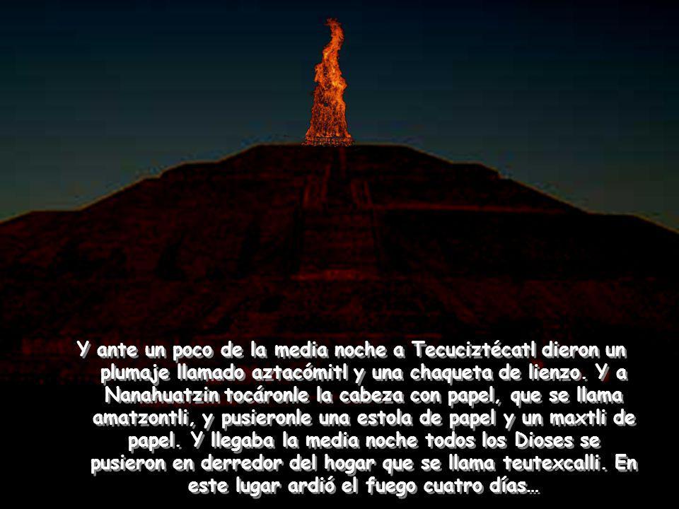 Y ante un poco de la media noche a Tecuciztécatl dieron un plumaje llamado aztacómitl y una chaqueta de lienzo.