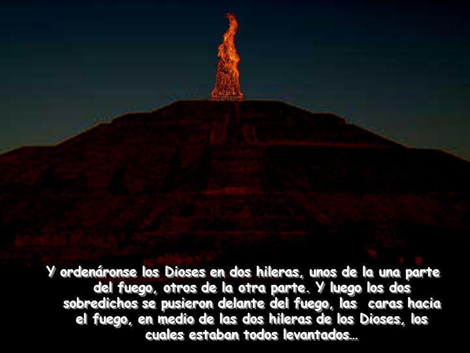 Y ordenáronse los Dioses en dos hileras, unos de la una parte del fuego, otros de la otra parte.