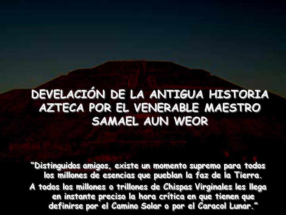 DEVELACIÓN DE LA ANTIGUA HISTORIA AZTECA POR EL VENERABLE MAESTRO SAMAEL AUN WEOR