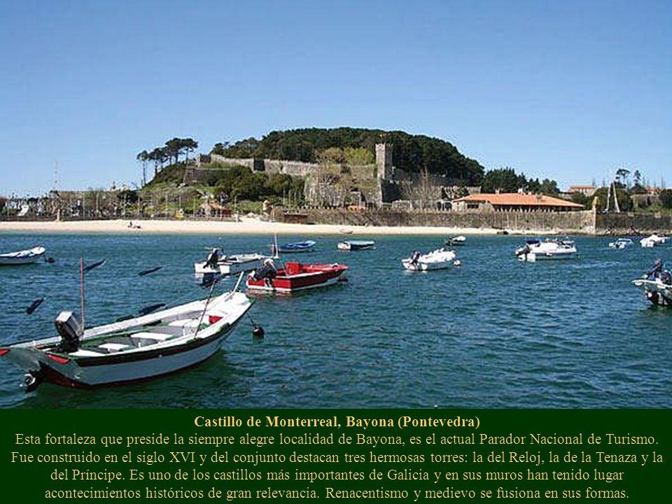 Castillo de Monterreal, Bayona (Pontevedra) Esta fortaleza que preside la siempre alegre localidad de Bayona, es el actual Parador Nacional de Turismo.