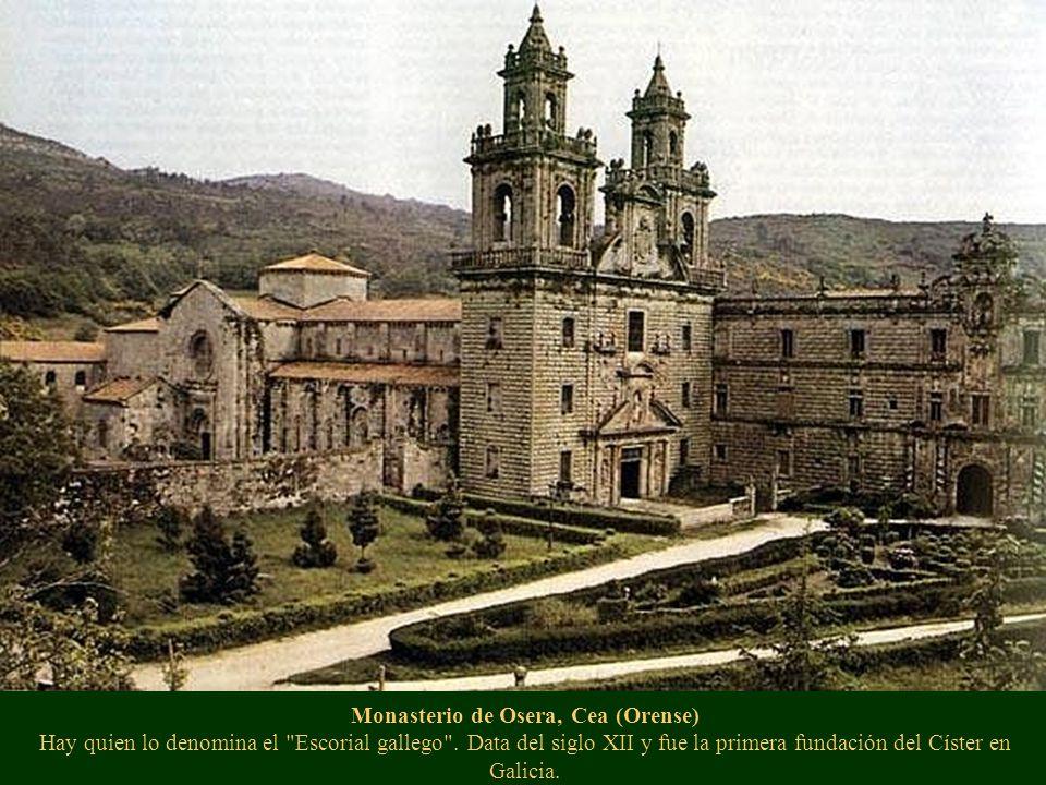 Monasterio de Osera, Cea (Orense) Hay quien lo denomina el Escorial gallego .