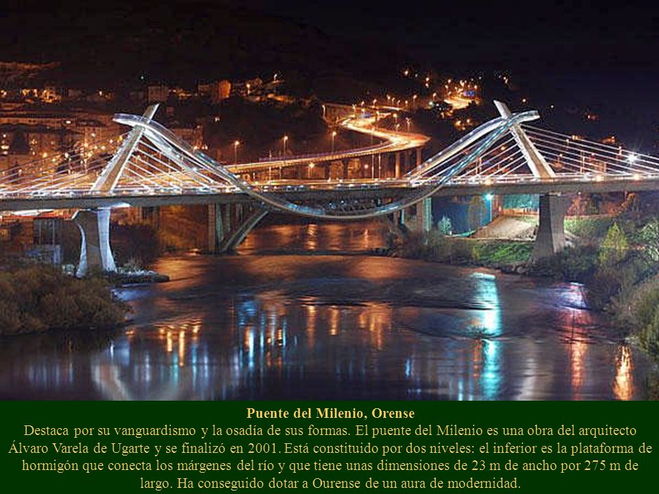 Puente del Milenio, Orense Destaca por su vanguardismo y la osadía de sus formas.
