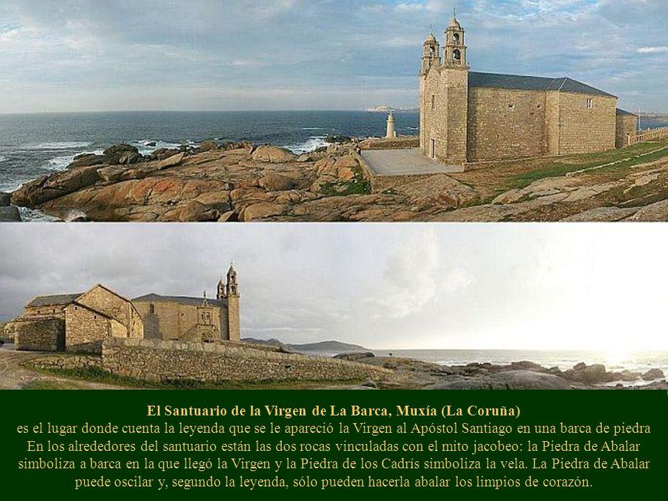 El Santuario de la Virgen de La Barca, Muxía (La Coruña) es el lugar donde cuenta la leyenda que se le apareció la Virgen al Apóstol Santiago en una barca de piedra En los alrededores del santuario están las dos rocas vinculadas con el mito jacobeo: la Piedra de Abalar simboliza a barca en la que llegó la Virgen y la Piedra de los Cadrís simboliza la vela.