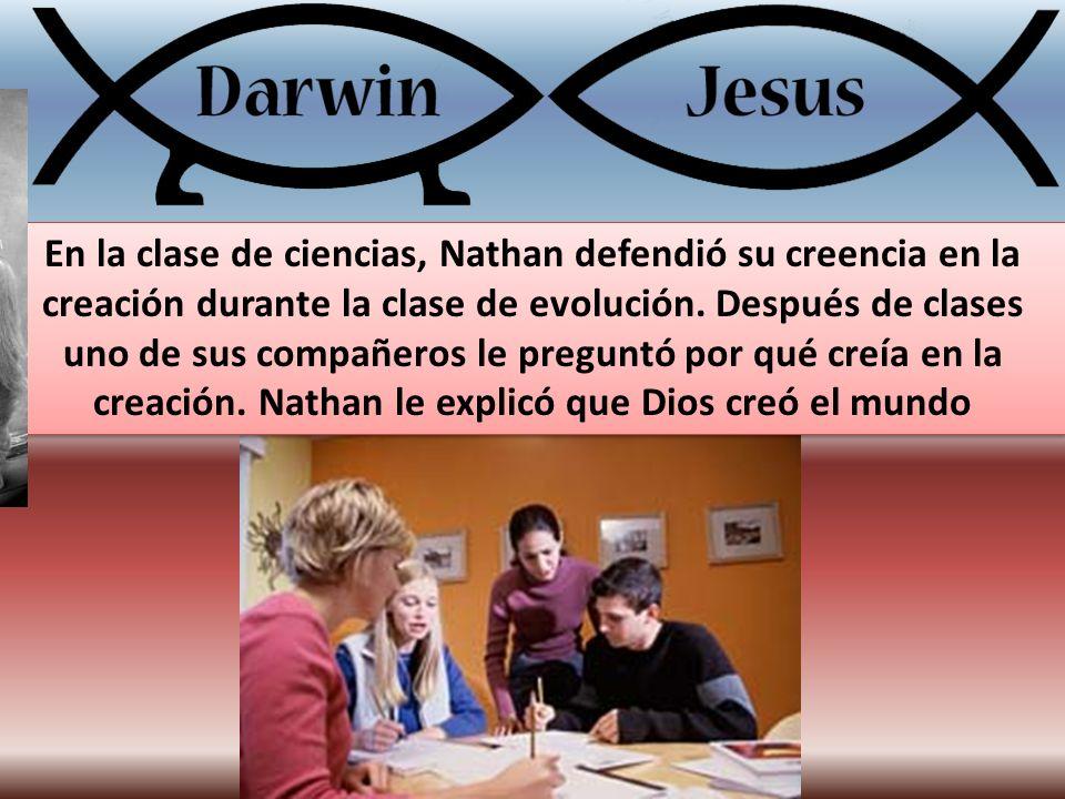 En la clase de ciencias, Nathan defendió su creencia en la creación durante la clase de evolución.