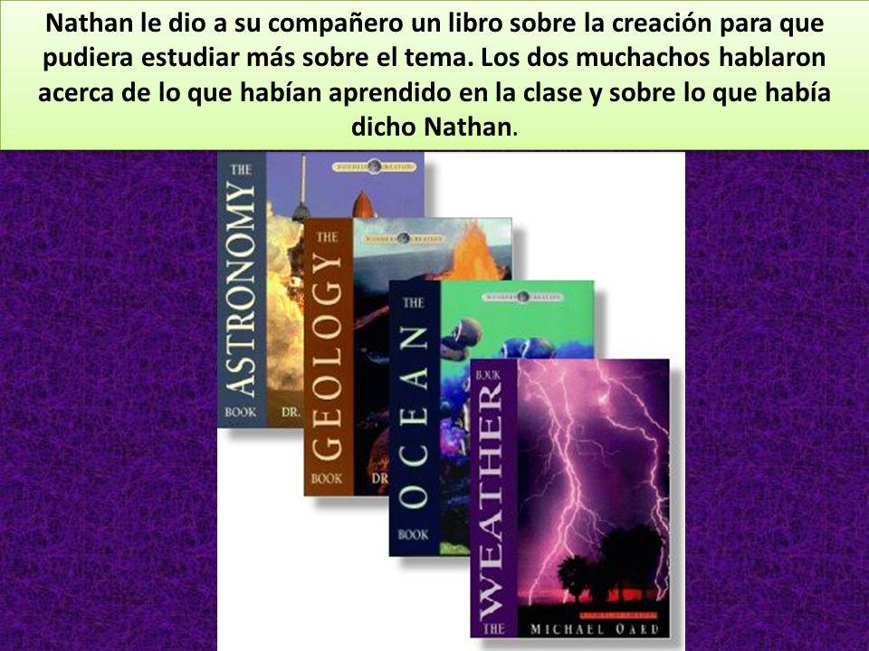 Nathan le dio a su compañero un libro sobre la creación para que pudiera estudiar más sobre el tema.