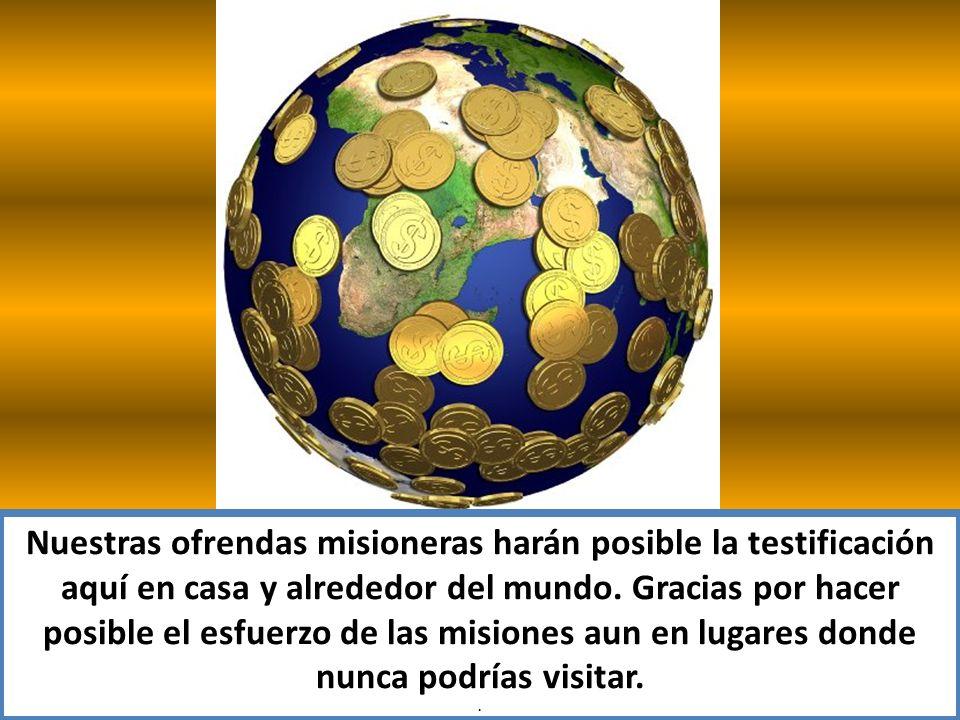 Nuestras ofrendas misioneras harán posible la testificación aquí en casa y alrededor del mundo. Gracias por hacer posible el esfuerzo de las misiones aun en lugares donde nunca podrías visitar.