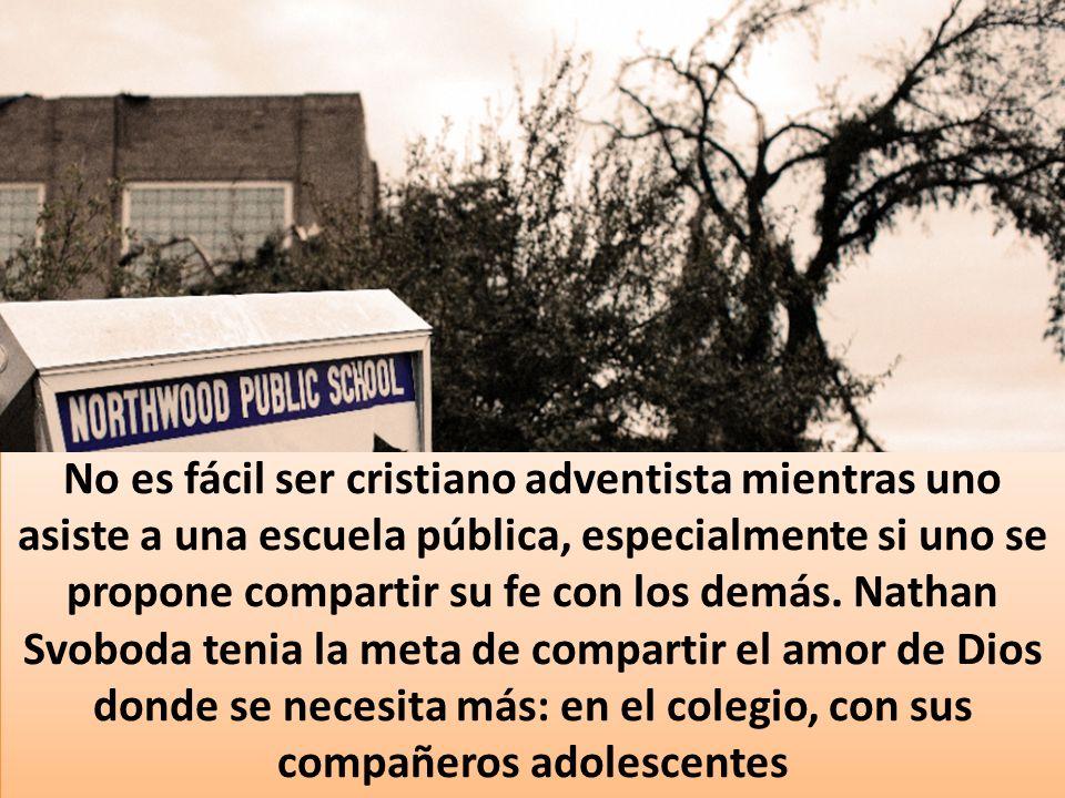 No es fácil ser cristiano adventista mientras uno asiste a una escuela pública, especialmente si uno se propone compartir su fe con los demás.