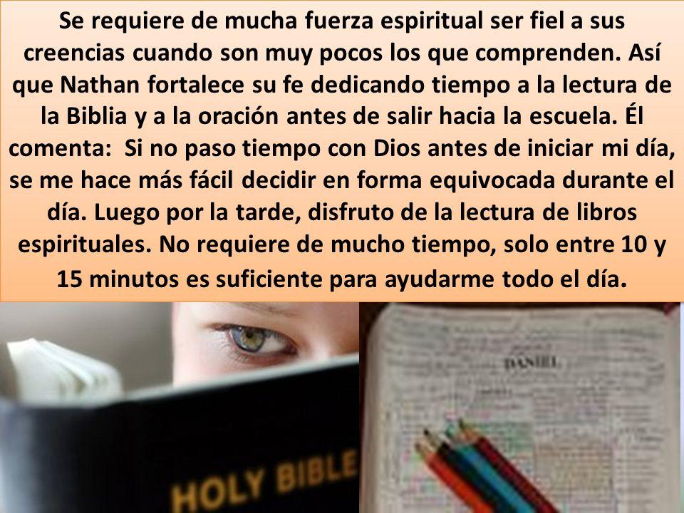 Se requiere de mucha fuerza espiritual ser fiel a sus creencias cuando son muy pocos los que comprenden.