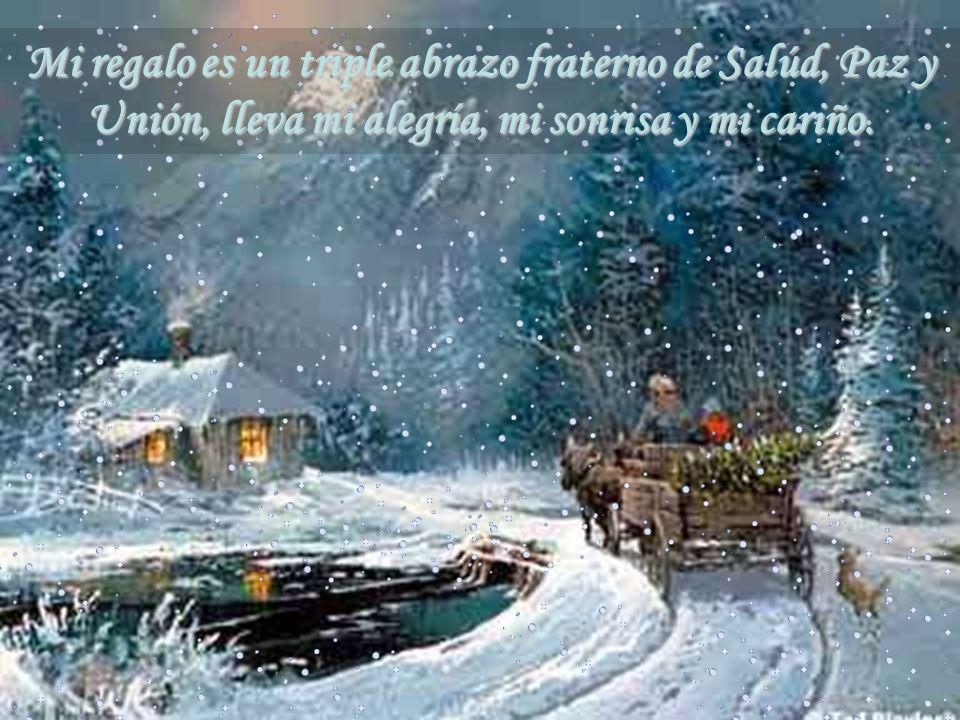 Mi regalo es un triple abrazo fraterno de Salúd, Paz y Unión, lleva mi alegría, mi sonrisa y mi cariño.