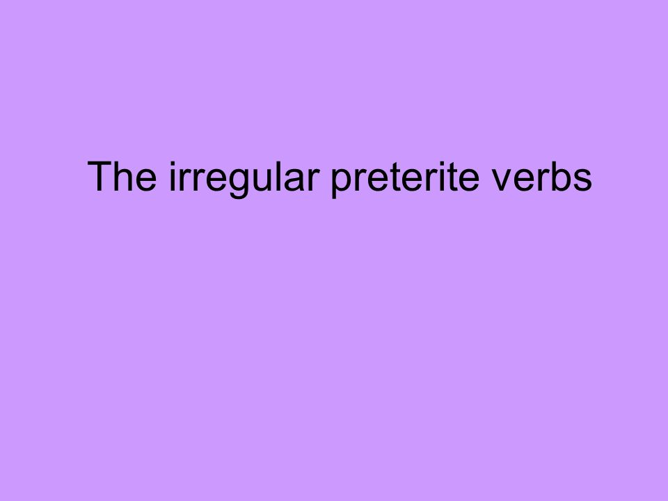 The irregular preterite verbs