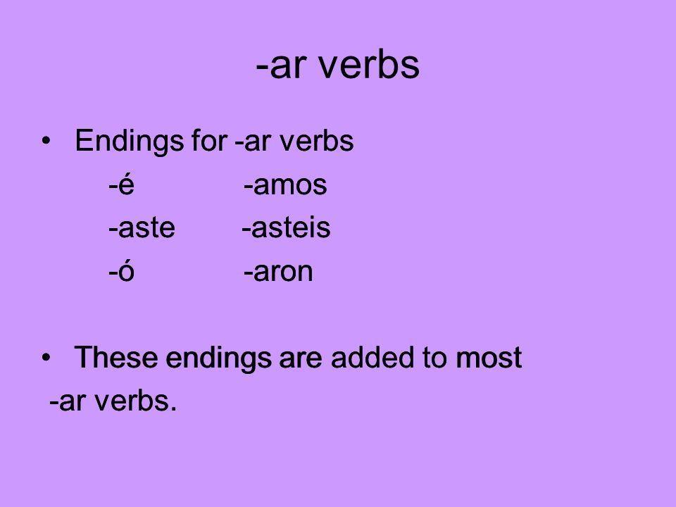 -ar verbs Endings for -ar verbs -é -amos -aste -asteis -ó -aron