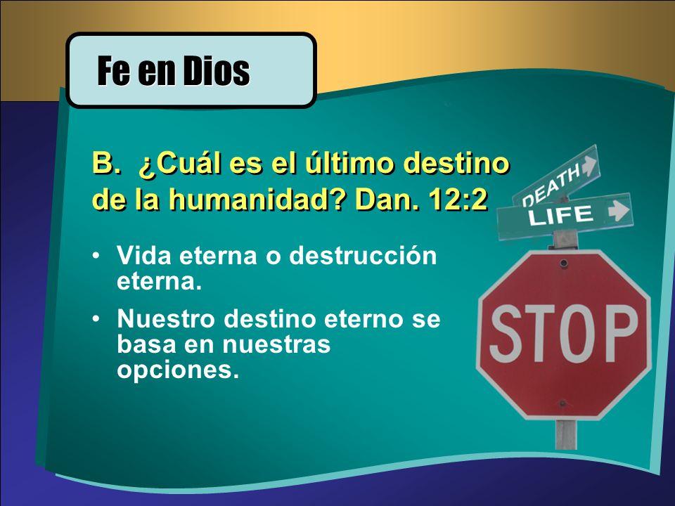 Fe en Dios B. ¿Cuál es el último destino de la humanidad Dan. 12:2