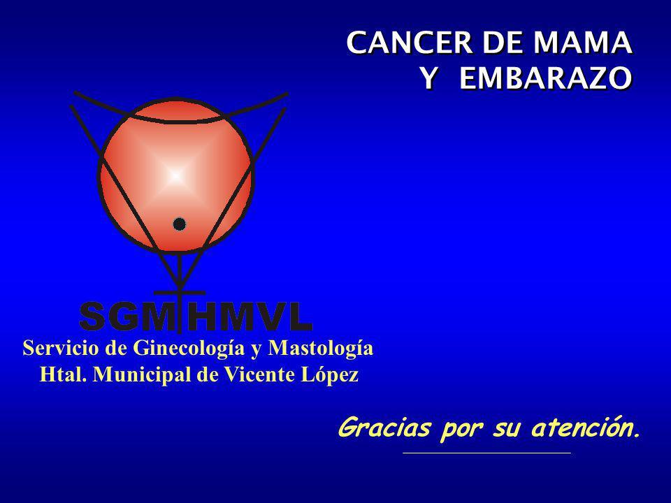 CANCER DE MAMA Y EMBARAZO Gracias por su atención.