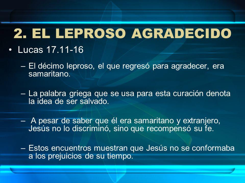2. EL LEPROSO AGRADECIDO Lucas 17.11-16
