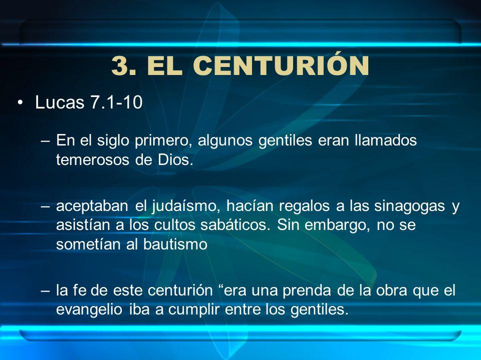3. EL CENTURIÓNLucas 7.1-10. En el siglo primero, algunos gentiles eran llamados temerosos de Dios.