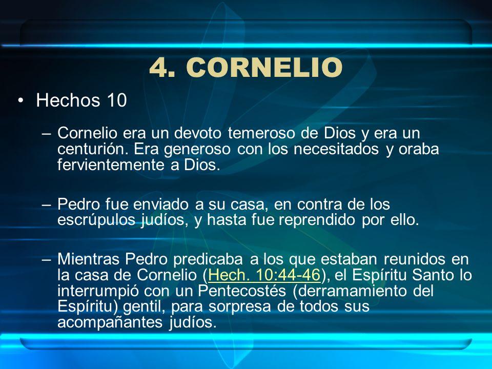 4. CORNELIOHechos 10. Cornelio era un devoto temeroso de Dios y era un centurión. Era generoso con los necesitados y oraba fervientemente a Dios.