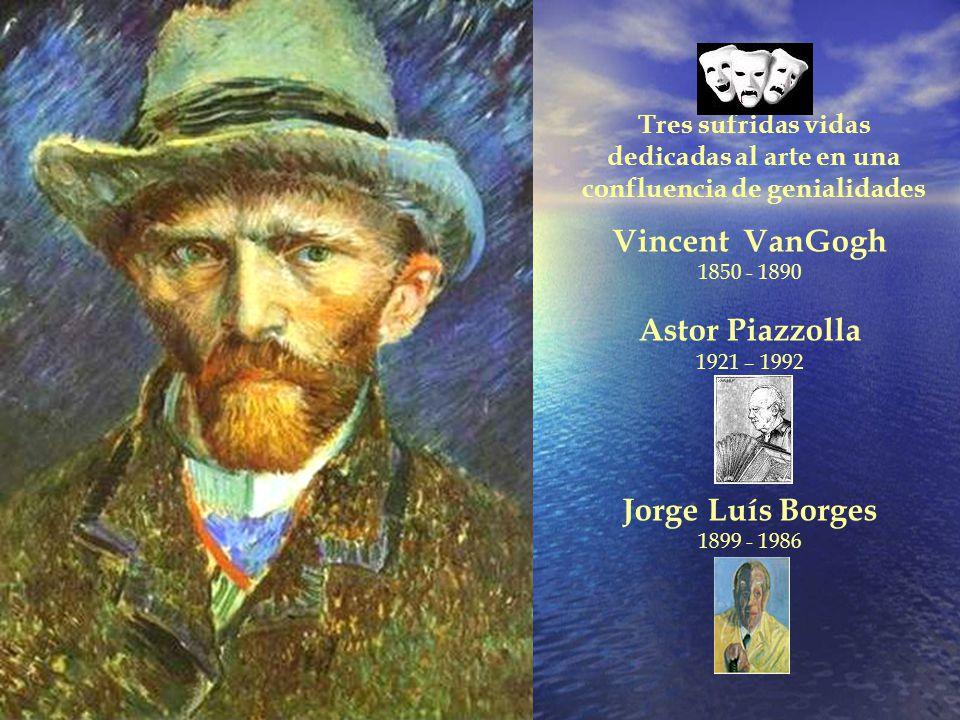 Vincent VanGogh Astor Piazzolla Jorge Luís Borges