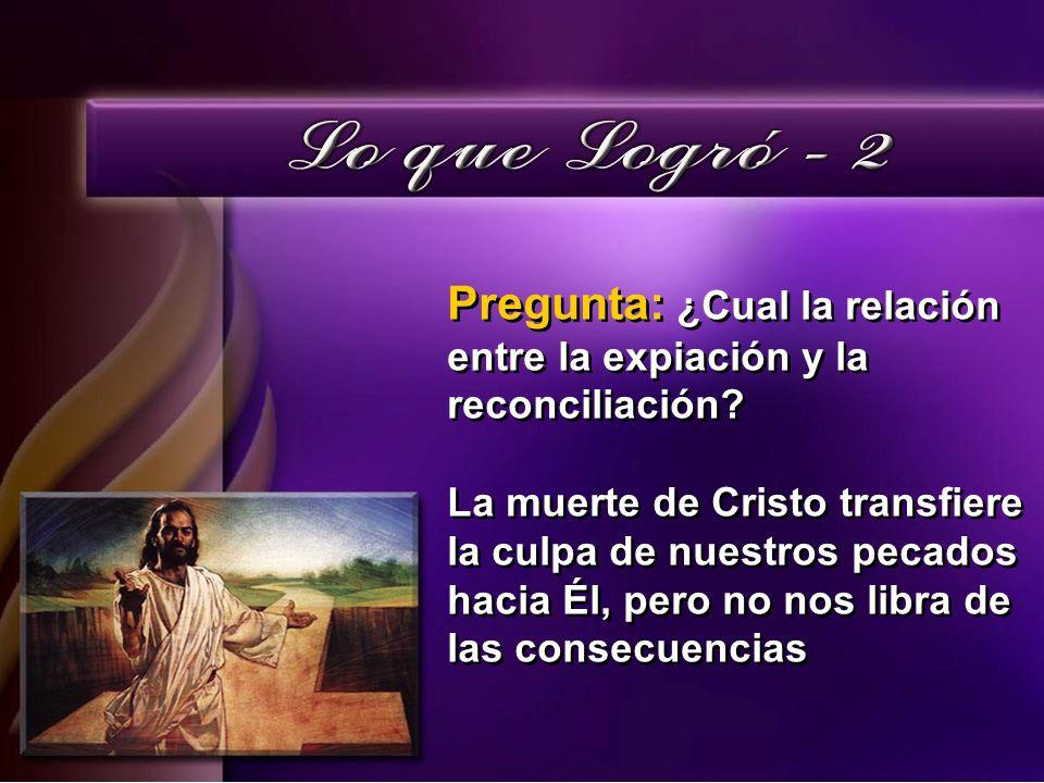 Pregunta: ¿Cual la relación entre la expiación y la reconciliación