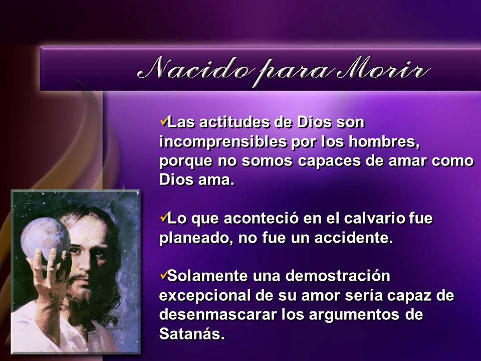 Las actitudes de Dios son incomprensibles por los hombres, porque no somos capaces de amar como Dios ama.