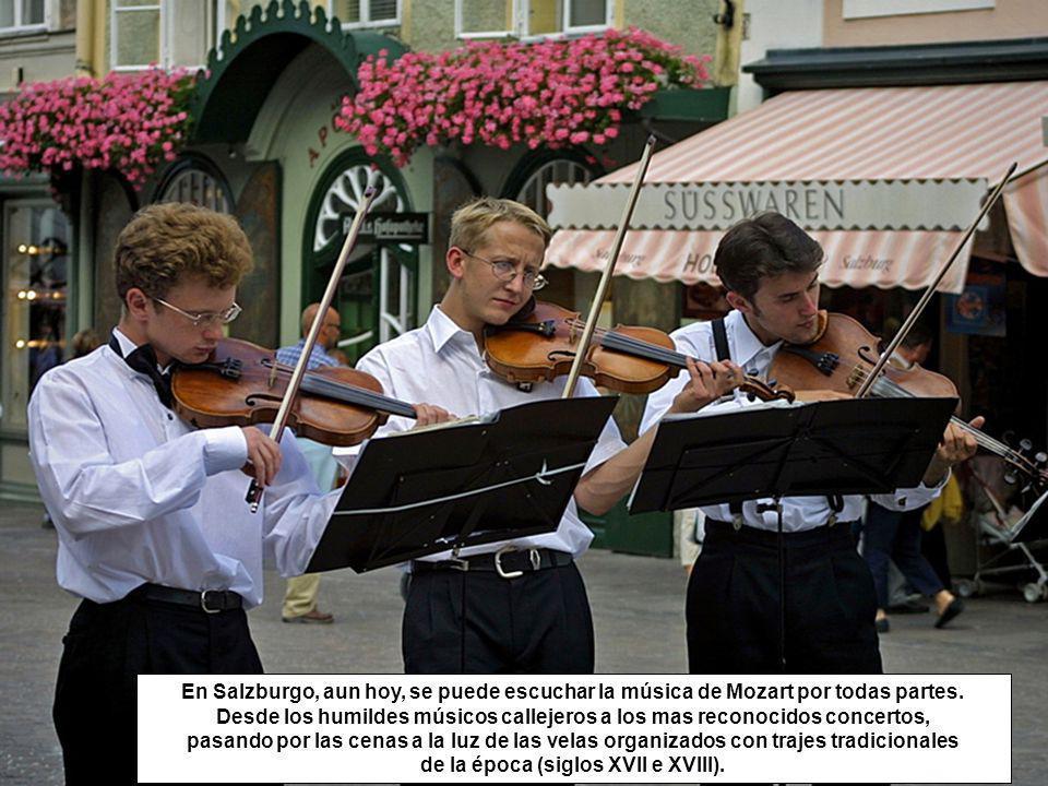 En Salzburgo, aun hoy, se puede escuchar la música de Mozart por todas partes.
