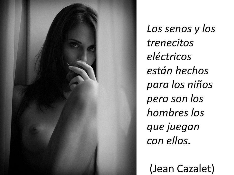 Los senos y los trenecitos eléctricos están hechos para los niños pero son los hombres los que juegan con ellos.