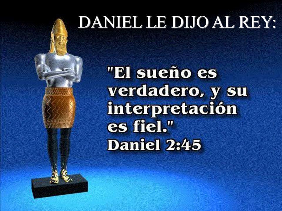 DANIEL LE DIJO AL REY: