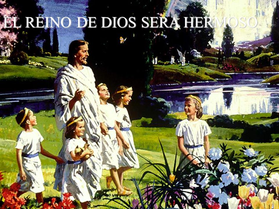 EL REINO DE DIOS SERA HERMOSO