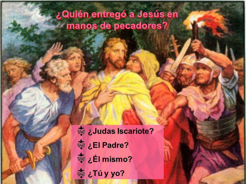 ¿Quién entregó a Jesús en manos de pecadores