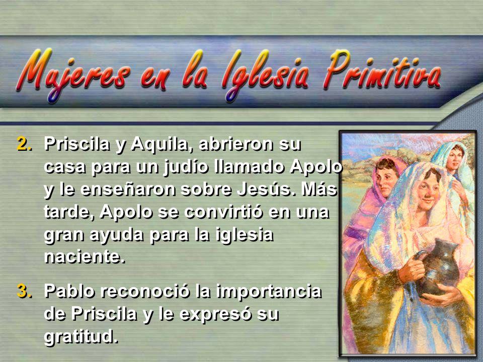 Priscila y Aquila, abrieron su casa para un judío llamado Apolo y le enseñaron sobre Jesús. Más tarde, Apolo se convirtió en una gran ayuda para la iglesia naciente.