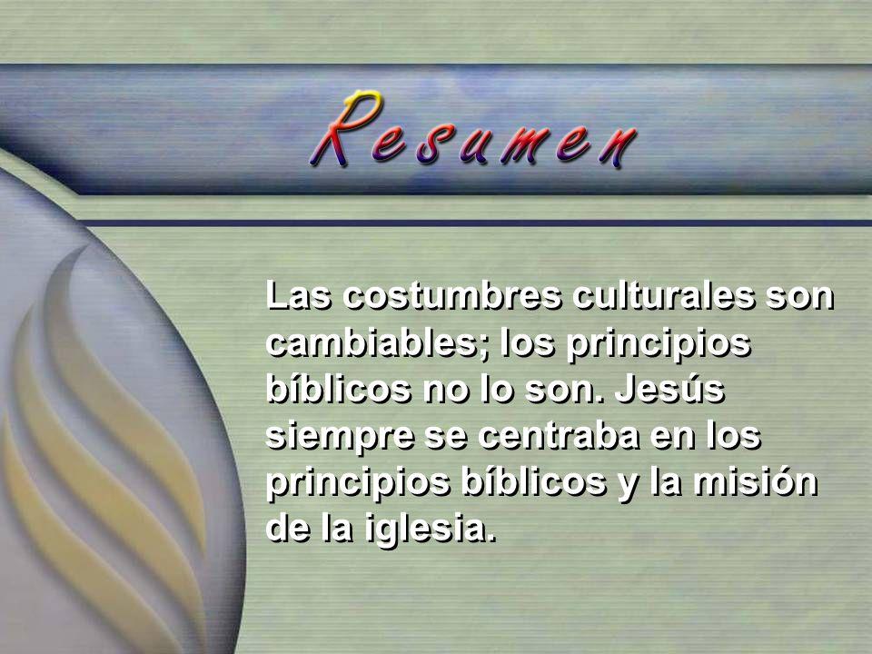 Las costumbres culturales son cambiables; los principios bíblicos no lo son.