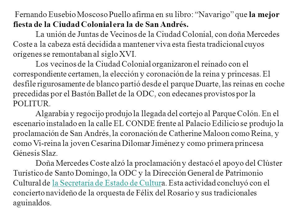 Fernando Eusebio Moscoso Puello afirma en su libro: Navarigo que la mejor fiesta de la Ciudad Colonial era la de San Andrés.
