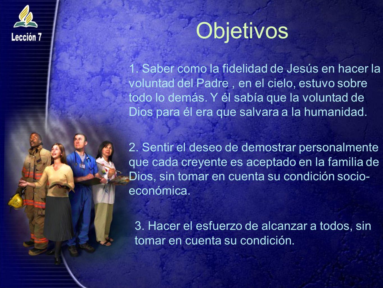 Objetivos 1. Saber como la fidelidad de Jesús en hacer la