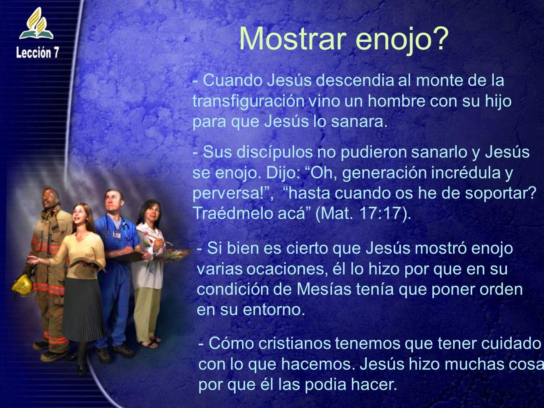 Mostrar enojo - Cuando Jesús descendia al monte de la transfiguración vino un hombre con su hijo para que Jesús lo sanara.