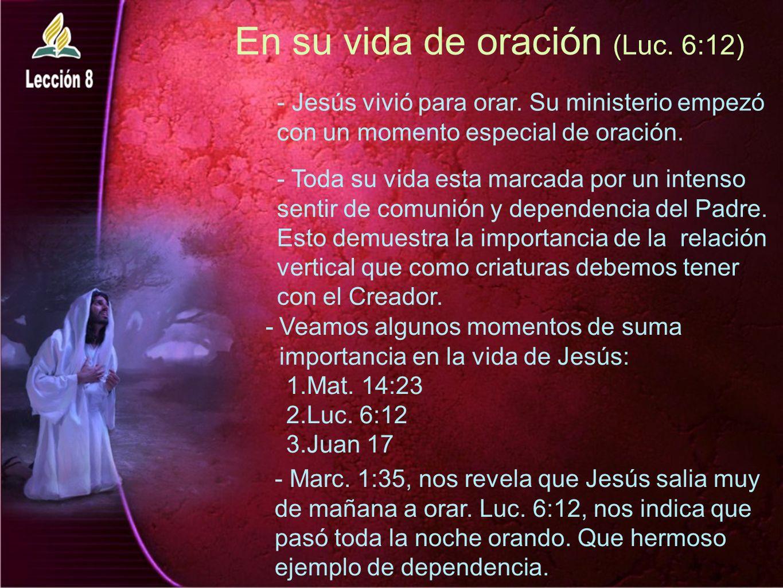 En su vida de oración (Luc. 6:12)