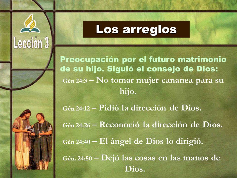Los arreglos Gén 24:12 – Pidió la dirección de Dios.