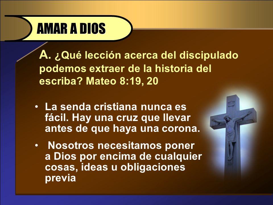 AMAR A DIOS A. ¿Qué lección acerca del discipulado podemos extraer de la historia del escriba Mateo 8:19, 20.